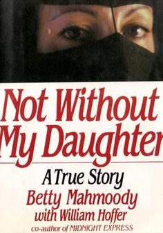 Not Without My Daughter, Betty Mahmoody