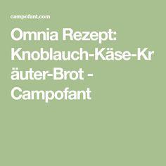 Omnia Rezept: Knoblauch-Käse-Kräuter-Brot - Campofant