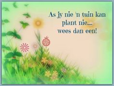As jy ni n tuin kan plant nie, wees dan een Afrikaans, Me Quotes, Words, Plants, Inspiration, Garden Ideas, Motivational, Canvas, Biblical Inspiration