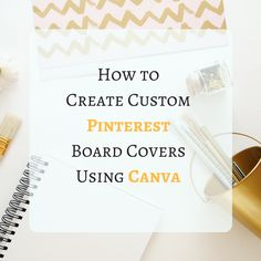 Easy to follow tutorial on how to create custom Pinterest board covers using Canva and how to upload them to Pinterest! (2017 Pinterest design)