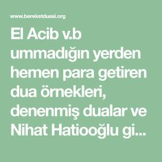 El Acib v.b ummadığın yerden hemen para getiren dua örnekleri, denenmiş dualar ve Nihat Hatiooğlu gibi ünlü hocaların tavsiye ettikleri dualar.. Allah, Emo, Model, Stop It, Amigurumi, Prayer, Home Remedies, Scale Model