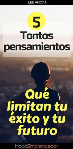 Solo en tu mente están las limitaciones. Son tus pensamientos los que te engañan. Aprende cuáles son los 5 pensamientos que limitan tu éxito y tu futuro.