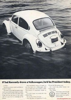 The National Lampoon's infamous Ted Kennedy ad was a visually spot-on replica of VW's ad produced by Doyle Dane Bernbach, claiming the Beetle was so well sealed it could float. Vintage Advertisements, Vintage Ads, Vw Cabrio, Ted Kennedy, National Lampoons, Import Cars, Car Advertising, Train Car, Vw Beetles