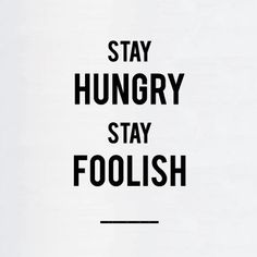 """""""Stay Hungry, Stay Foolish"""" wisdom from Steve Jobs #iconic #quotes"""