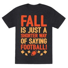 Fall is for leaves changing, this is true. But most of all it's time for football! Everyone knows Fall is football season! So start tailgating, or turn on the game and enjoy it in this cute and funny, fall, football shirt!