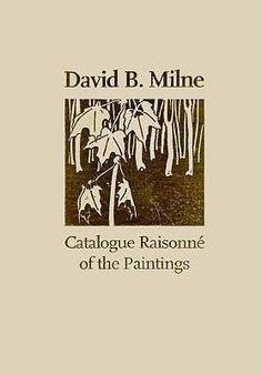 David B. Milne: A Catalogue Raisonn? of the Paintings