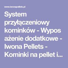 System przyłączeniowy kominków-Wyposażenie dodatkowe - Iwona Pellets - Kominki na pellet i drewno: Oferta: Czysta szyba w kominku, dobre kominki, kocioł na pellet, kominek na pelet, kominek na pellet, kominek na pellet i drewno, kominek z czystą szybą, kominek z nadmuchem powietrza, kominek z płaszczem wodnym, kominki, kominki automatyczne, kominki bydgoszcz, kominki do domów pasywnych, kominki do domów z rekuperacją, kominki gdańsk, kominki katowice, kominki kraków, kominki łódź, kominki…