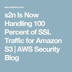 s2n Is Now Handling 100 Percent of SSL Traffic for Amazon S3   AWS Security Blog
