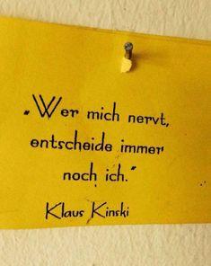 Wer mich nervt, entscheide immer noch ich.   - Klaus Kinski  #zitat #zitate #spruch #sprüche #sprichwörter #worte #wahreworte #schöneworte