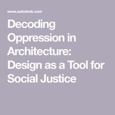 Decoding Oppression in Architecture: Design as a Tool for Social Justice
