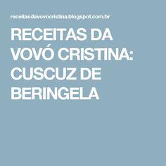 RECEITAS DA VOVÓ CRISTINA: CUSCUZ DE BERINGELA