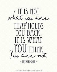 """It is not what you are that holds you back. It is what you think you are not."" #esteem #quote"