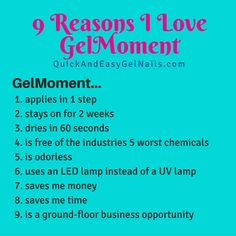GelMoment, the 1-step, DIY gel nail polish. Saves money, convenient, no fumes, lasts 2 weeks, dries in 60 seconds, Ground-floor business opportunity- W/ YOUR ORDER OF $50 OR MORE, I WILL PAY YOUR SHIPPING IF YOU PLACE IT DIRECTLY FROM ME, MESSAGE ME ON MY FAN PAGE https://www.facebook.com/QuickAndEasyGelNails OR PLACE YOUR ORDER ON MY WEBSITE AND I WILL SEND YOU 30 REMOVERS AND 10 CLEANERS AS A THANK YOU. https://anitam.gelmoment.com/