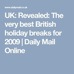 UK: Revealed: The very best British holiday breaks for 2009 | Daily Mail Online
