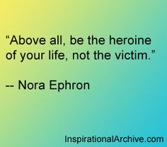 Nora Ephron quote on being a heroine