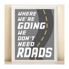 """Back to the Future Digital Art Wall Print 8.5 X 11 """"Where We're Going We Don't Need Roads"""" Doc Brown Nerd Art. $15.00, via Etsy."""