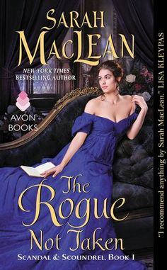 The Rogue Not Taken  by Sarah MacLean  Series: Scandal & Scoundrel #1  Published by: HarperCollins on Decembe 29, 2015  Genres: Historical Romance