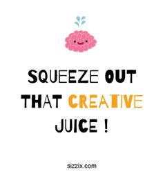 Get those creative juices flowing!!  #Sizzix #CraftQuote #Crafting #Quotes