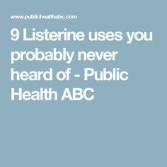 9 Listerine uses you probably never heard of - Public Health ABC
