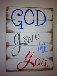 """God gave me you 13""""w x10 1/2""""h hand-painted wood sign. Cute in a child's room choose boy colors or girl colors or make it fit anywhere in the house to describe your family :)"""