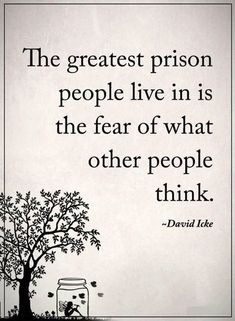 Positive Quotes : The greatest prison people live in is the fear of what other people think. - Hall Of Quotes Quotable Quotes, Motivational Quotes, Inspiring Quotes About Life, Quotes About Job, Quotes About Caring, Quotes About Worrying, Quotes About Being Yourself, Inspirational Quotes About Happiness, Stop Caring Quotes