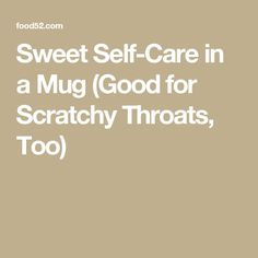 Sweet Self-Care in a Mug (Good for Scratchy Throats, Too)