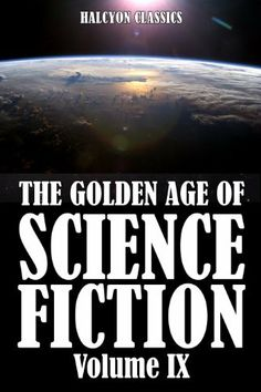 The Golden Age of Science Fiction Volume IX: An Anthology of 48 Short Stories (Unexpurgated Edition) (Halcyon Classics) by Various. $1.99. 1275 pages. Publisher: Halcyon Press Ltd.; Revised edition (April 18, 2010)