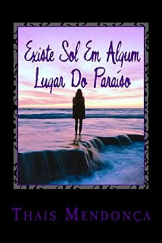 Amazon.com.br eBooks Kindle: Existe Sol Em Algum Lugar Do Paraíso (Por Quem Você Chora Livro 3), Thais Mendonça