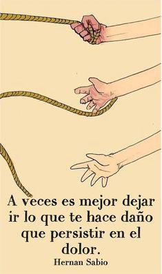 A veces es mejor dejar ir lo que te hace daño que persistir en el dolor. #frases