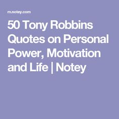 50 Tony Robbins Quotes on Personal Power, Motivation and Life   Notey