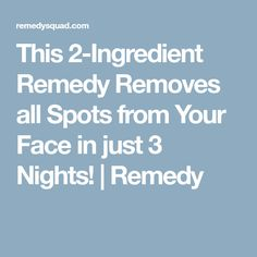 This 2-Ingredient Remedy Removes all Spots from Your Face in just 3 Nights! | Remedy