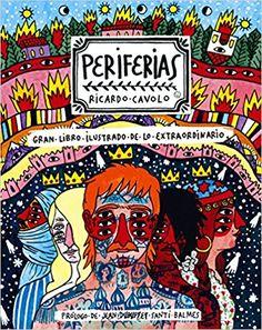 Periferias : gran libro ilustrado de lo extraordinario / Ricardo Cavolo (2017