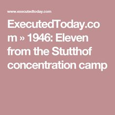ExecutedToday.com » 1946: Eleven from the Stutthof concentration camp