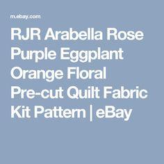 RJR Arabella Rose Purple Eggplant Orange Floral Pre-cut Quilt Fabric Kit Pattern | eBay