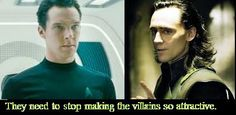 They need to stop making the villians attractive...Loki and Khan.. Where's Moriarty?