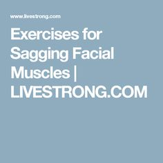 Exercises for Sagging Facial Muscles | LIVESTRONG.COM