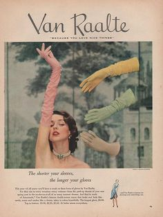 The shorter your sleeves, the longer your gloves (Van Raalte ad, 1950). #vintage #1950s #gloves #ads