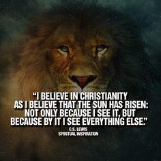 """C.S. Lewis: """"Yo creo en Cristo, como creo en el sol, no porque puedo verlo, sino porque por Él, puedo ver todo lo demás"""""""