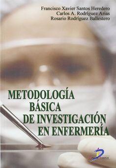 Metodología básica de investigación en enfermería / [directores] Francisco Xavier Santos Heredero, Carlos A. Rodríguez Arias, Rosario Rodríguez Ballestero