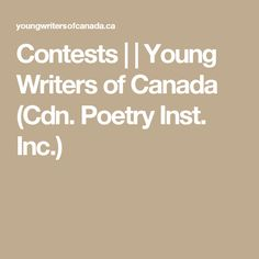 Contests | | Young Writers of Canada (Cdn. Poetry Inst. Inc.)
