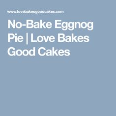 No-Bake Eggnog Pie | Love Bakes Good Cakes