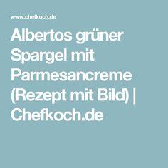 Albertos grüner Spargel mit Parmesancreme (Rezept mit Bild) | Chefkoch.de