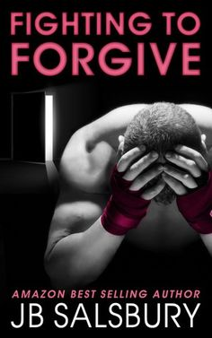 Fighting to Forgive (Fighting, #2) by J.B. Salsbury — Reviews, Discussion, Bookclubs, Lists