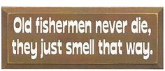 Old Fisherman Never Die They Just Smell That Way Wood Sign