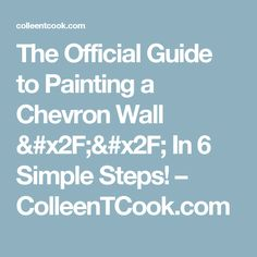 The Official Guide to Painting a Chevron Wall // In 6 Simple Steps! – ColleenTCook.com