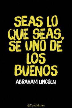 Seas lo que seas sé uno de los buenos.  Abraham Lincoln  @Candidman     #Frases Celebres Abraham Lincoln Candidman @candidman: