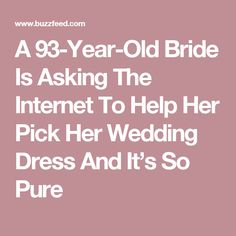 A 93-Year-Old Bride Is Asking The Internet To Help Her Pick Her Wedding Dress And It's So Pure