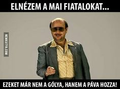 Elnézve a mai fiatalokat. Funny Images, Funny Pictures, Francisco Jose, Funny Jokes, Lol, Thoughts, Motivation, Comics, Memes