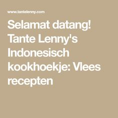 Selamat datang! Tante Lenny's Indonesisch kookhoekje: Vlees recepten
