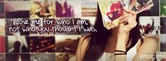 Love me for who i am ,  Not who you thought i was.